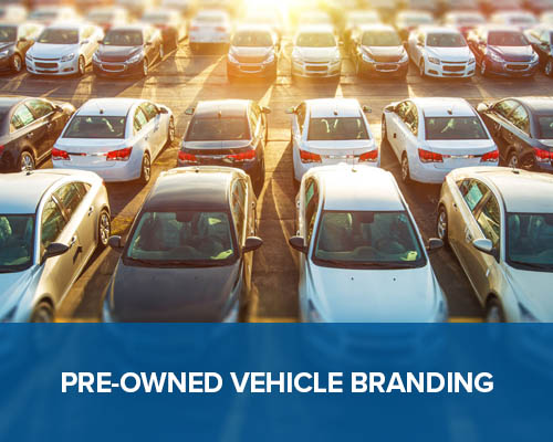 Pre-Owned Vehicle Branding | Brady Ware Dealership Advisors